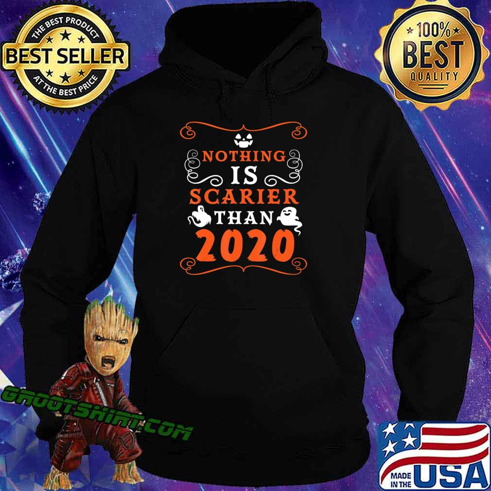 Halloween 2020 Nothing is Scarier Than 2020 Funny Saying T-Shirt Hoodie