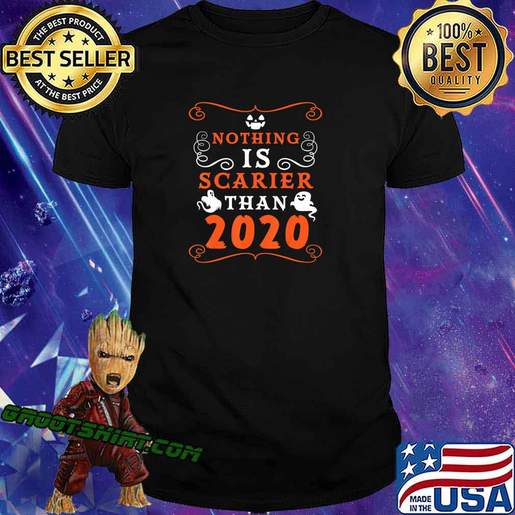 Halloween 2020 Nothing is Scarier Than 2020 Funny Saying T-Shirt