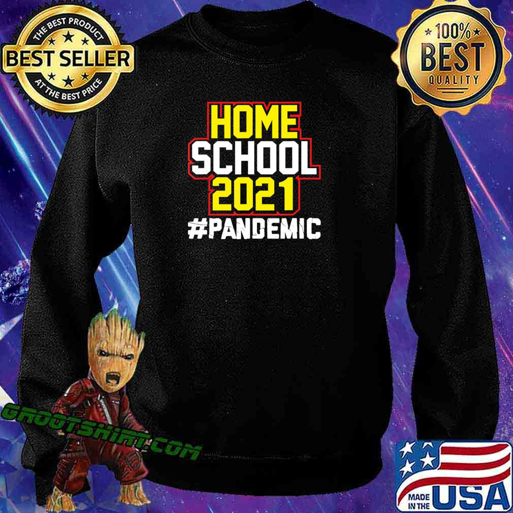 Home School 2021 Pandemic Home Schooling Back to School T-Shirt Sweatshirt