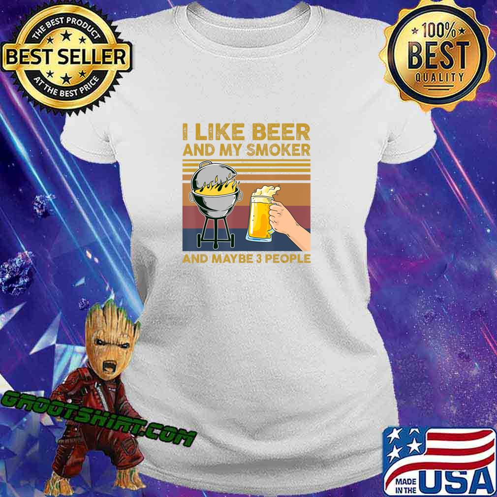 I Like Beer and My Smoker and Maybe 3 People BBQ Barbecue T-Shirt Ladiestee