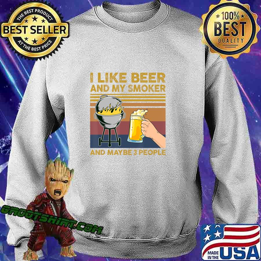 I Like Beer and My Smoker and Maybe 3 People BBQ Barbecue T-Shirt Sweatshirt