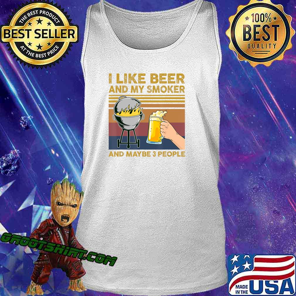 I Like Beer and My Smoker and Maybe 3 People BBQ Barbecue T-Shirt Tank Top