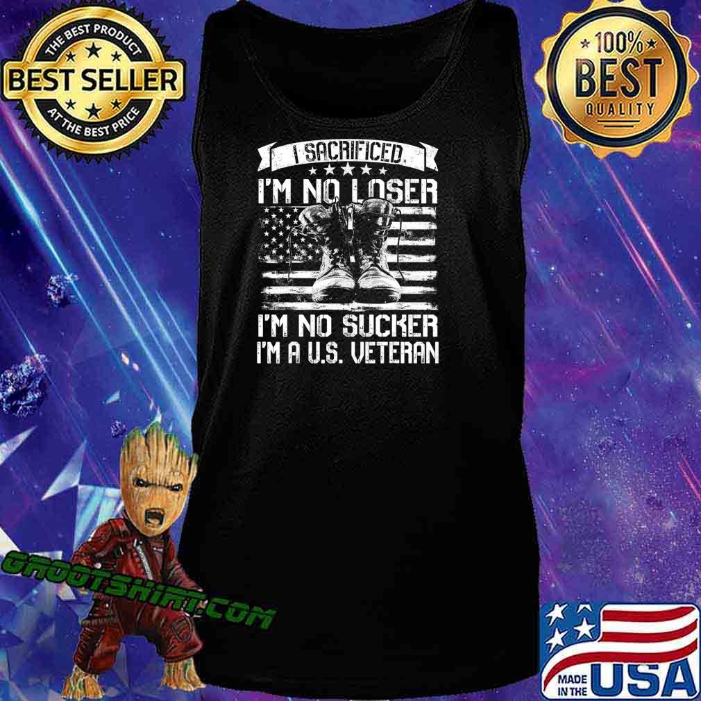 I Sacrificed I'm No Loser I'm No Sucker I'm A U.S. Veteran T-Shirt Tank Top