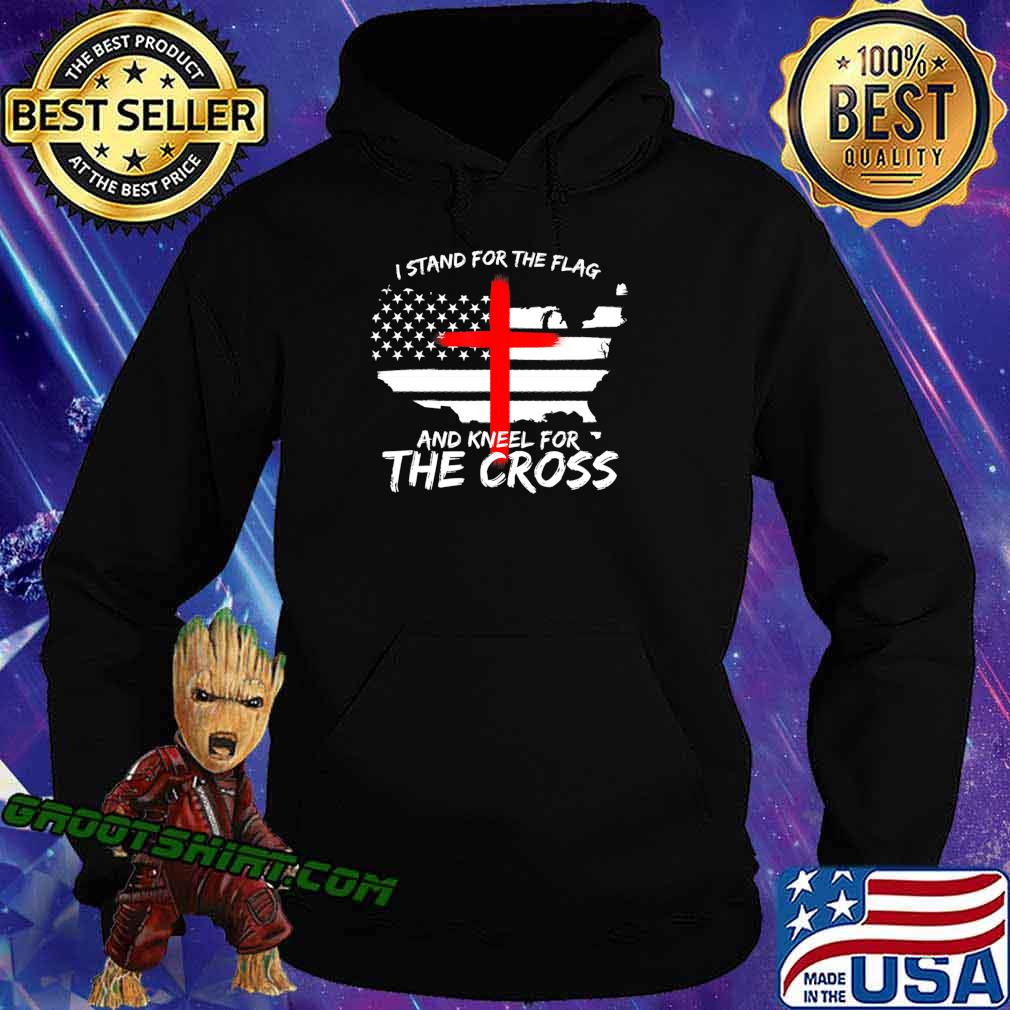 I Stand for the Flag and Kneel for the Cross Patriot T-Shirt Hoodie