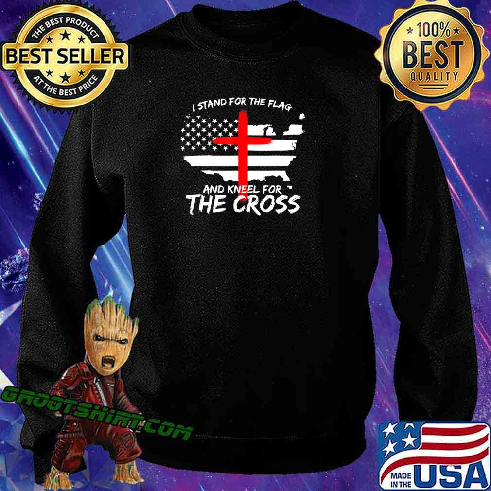 I Stand for the Flag and Kneel for the Cross Patriot T-Shirt Sweatshirt