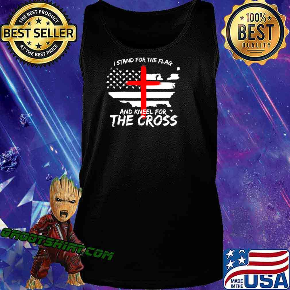 I Stand for the Flag and Kneel for the Cross Patriot T-Shirt Tank Top