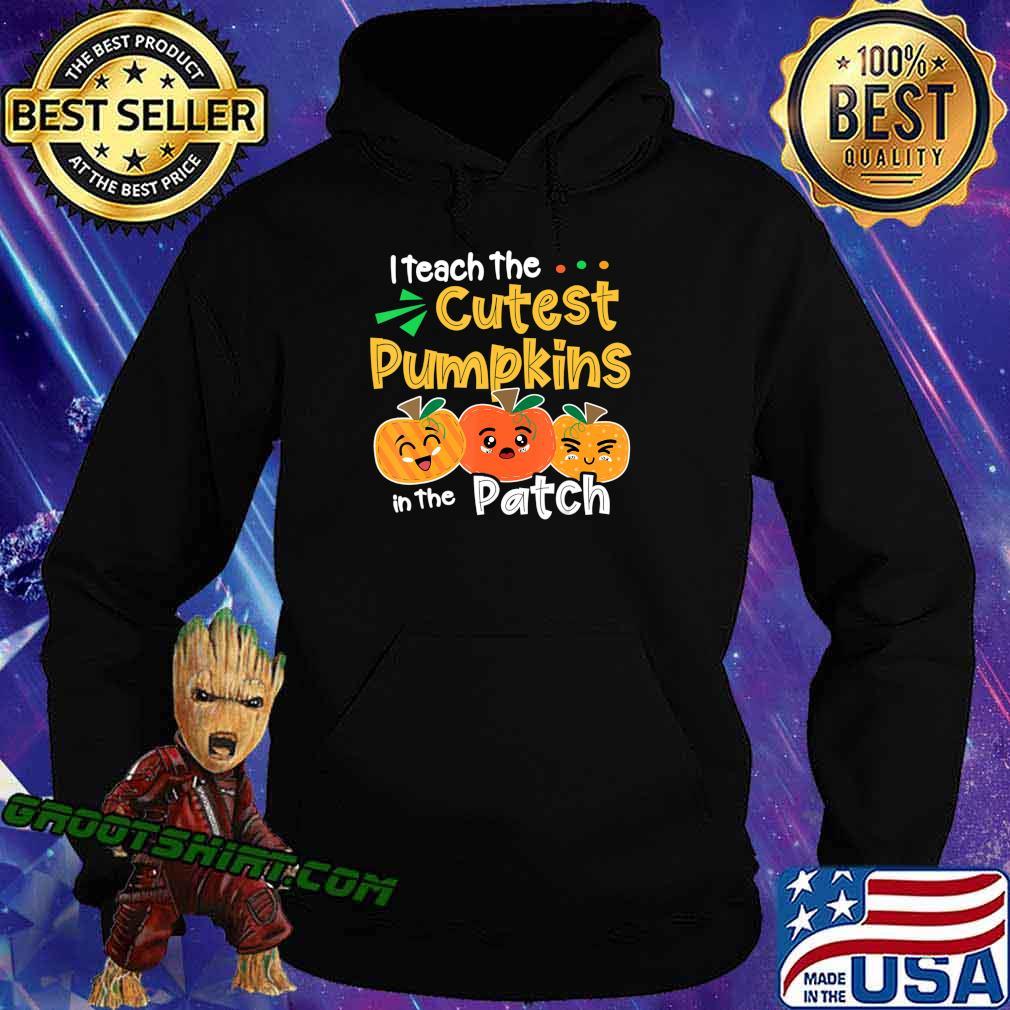 I Teach the Cutest Pumpkins in The Patch Teacher Halloween T-Shirt Hoodie