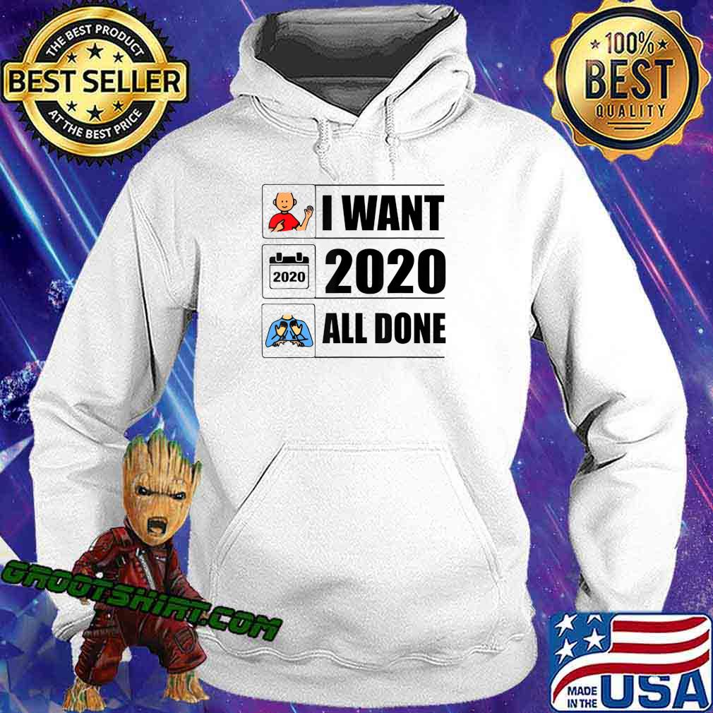 I Want 2020 All Done Funny Quarantined T-Shirt Hoodie