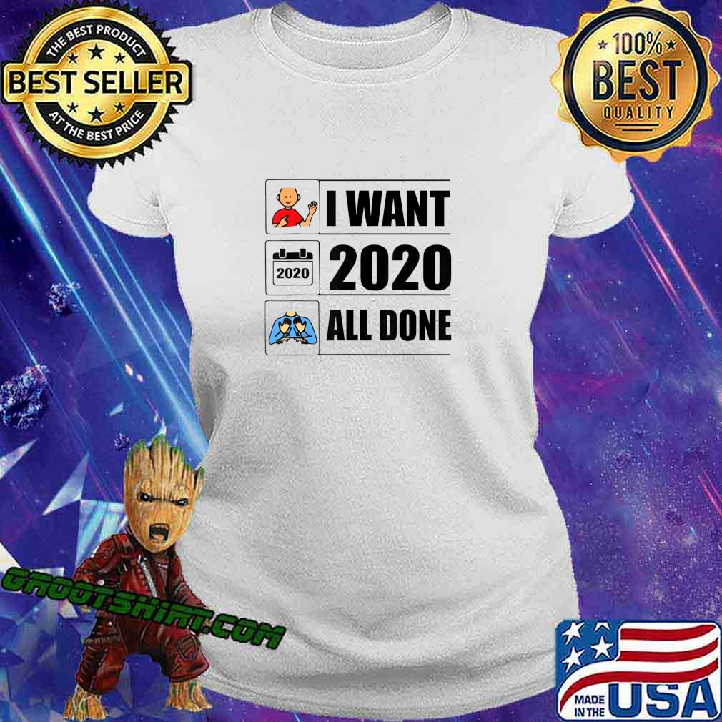 I Want 2020 All Done Funny Quarantined T-Shirt Ladiestee