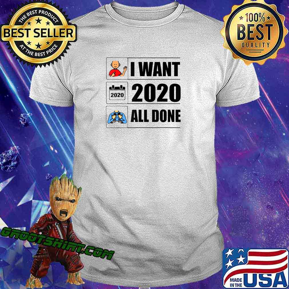 I Want 2020 All Done Funny Quarantined T-Shirt