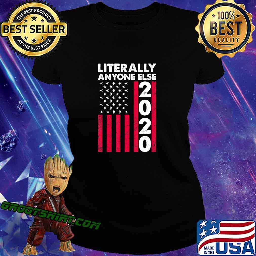 Literally Anyone Else 2020 Funny Anti-Trump Gift T-Shirt Ladiestee