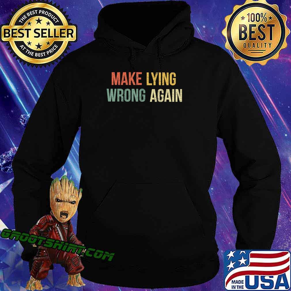 Make Lying Wrong Again Shirt Anti Trump T-Shirt Hoodie
