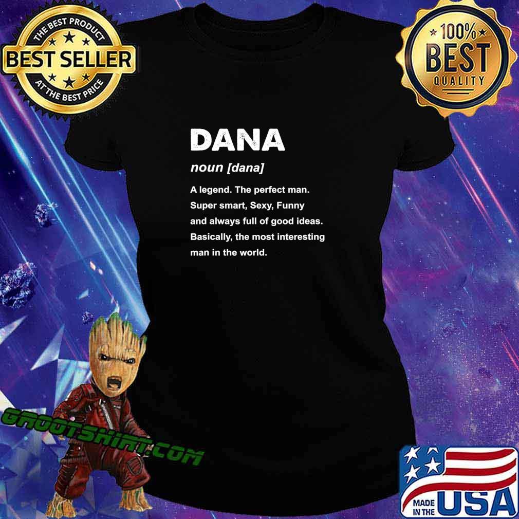 Mens Dana Name a legend the perfect man Gift T-Shirt Ladiestee