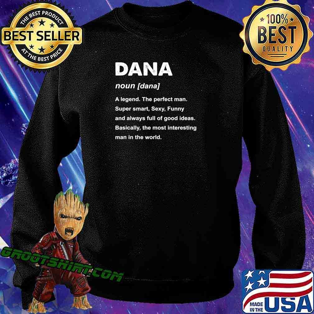 Mens Dana Name a legend the perfect man Gift T-Shirt Sweatshirt