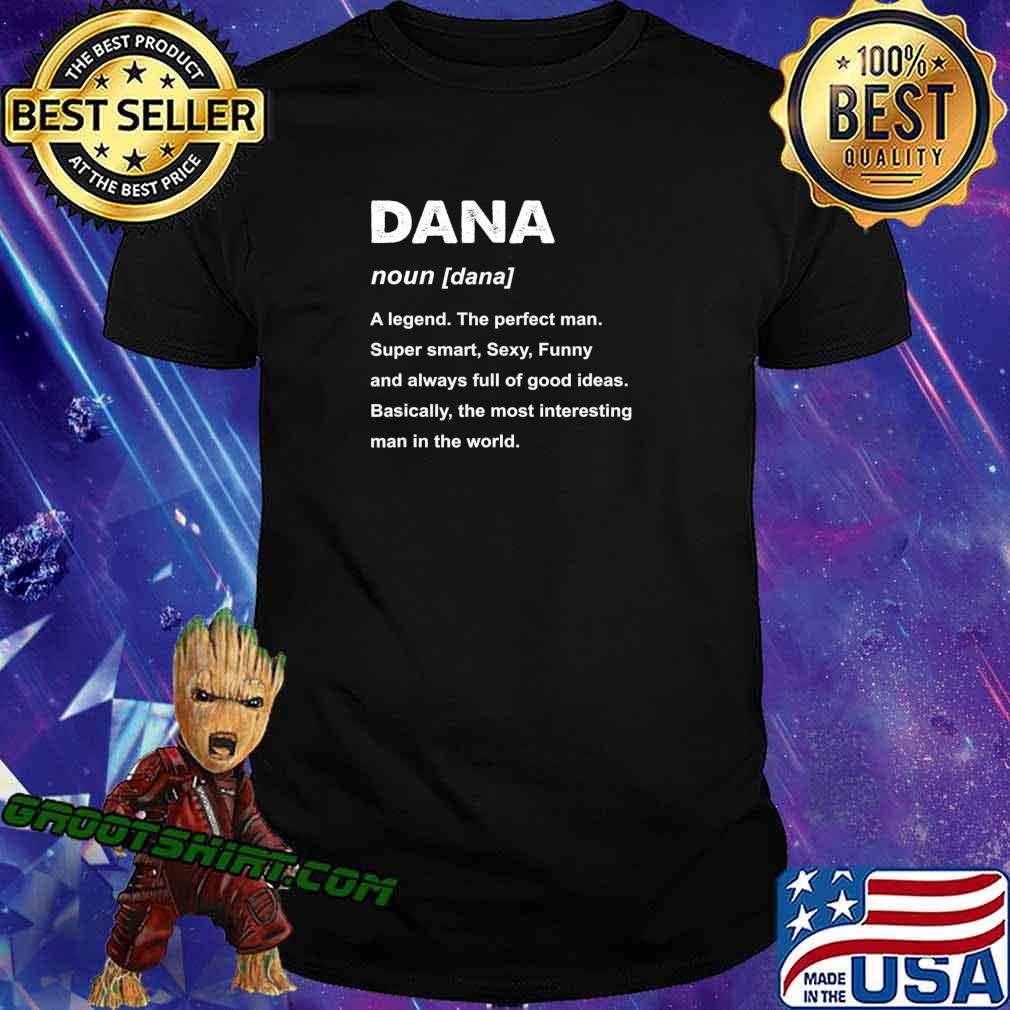 Mens Dana Name a legend the perfect man Gift T-Shirt