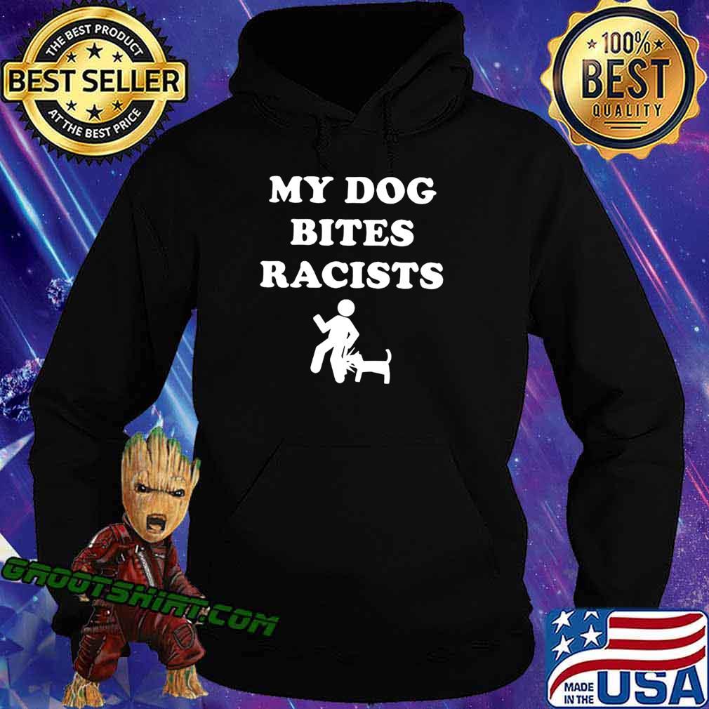 My Dog Bites Racists T-Shirt Hoodie