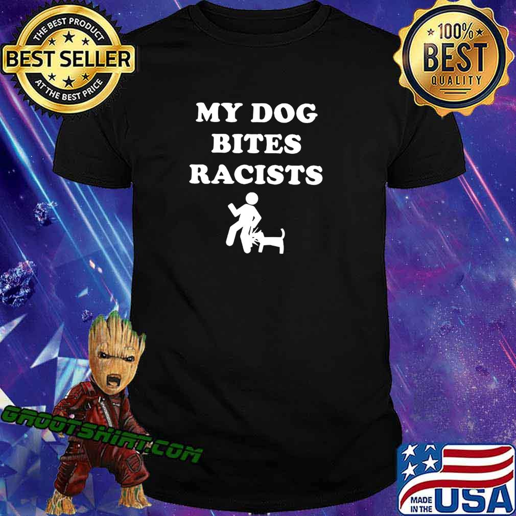 My Dog Bites Racists T-Shirt