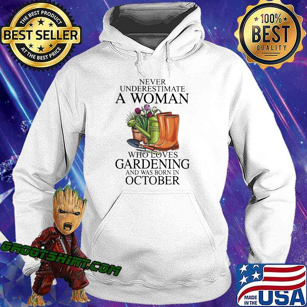 Never underestimate a woman who loves gardening and was born in october s Hoodie