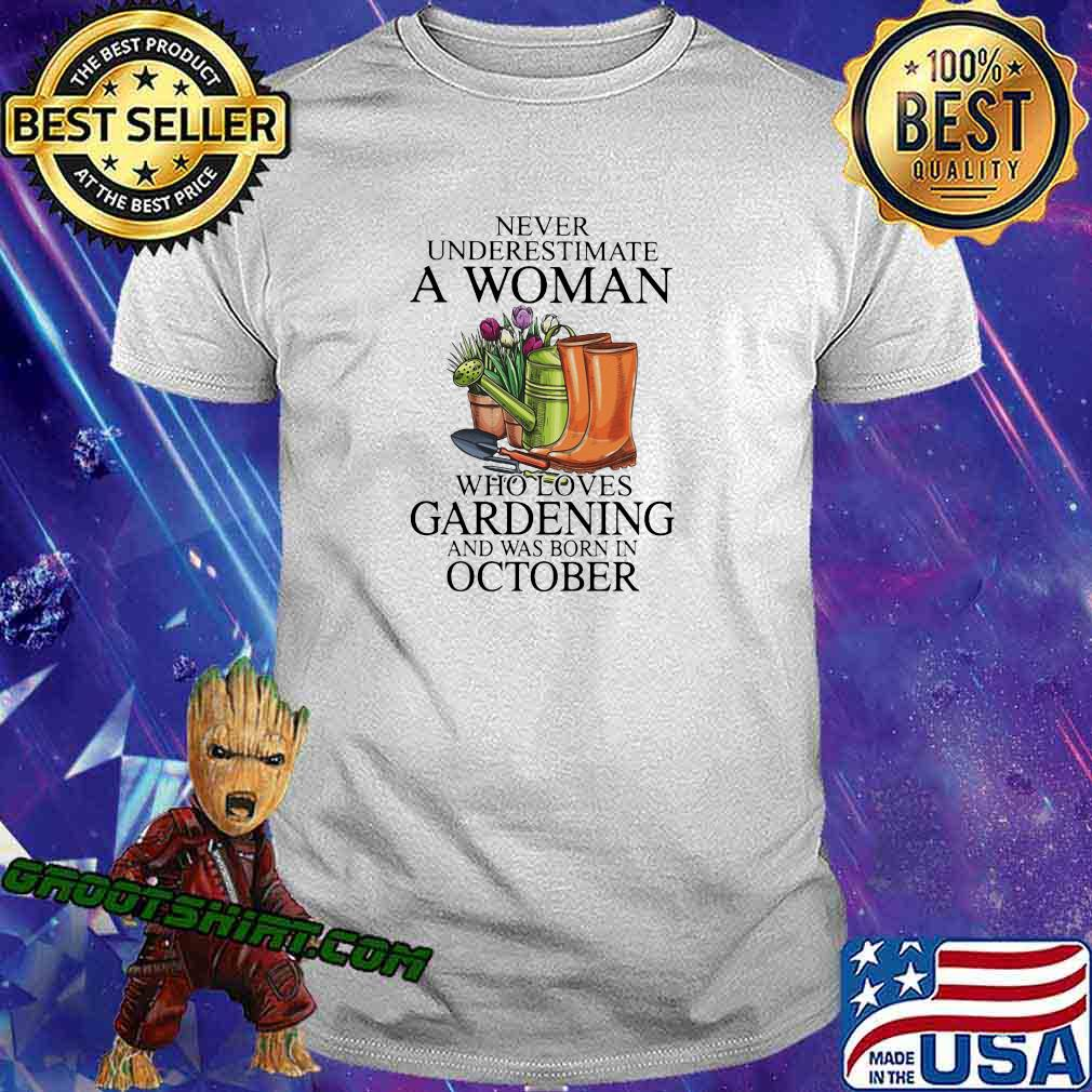 Never underestimate a woman who loves gardening and was born in october shirt