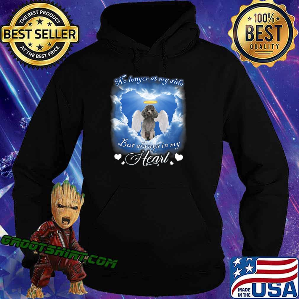 No longer at my side but always in my heart Poodle T-Shirt Hoodie
