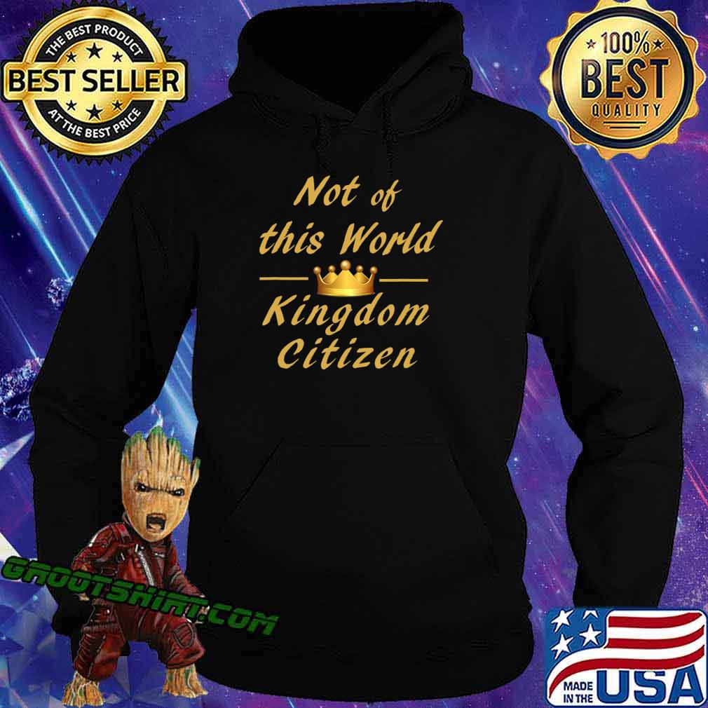 Not of this world Kingdom Citizen T-Shirt Hoodie