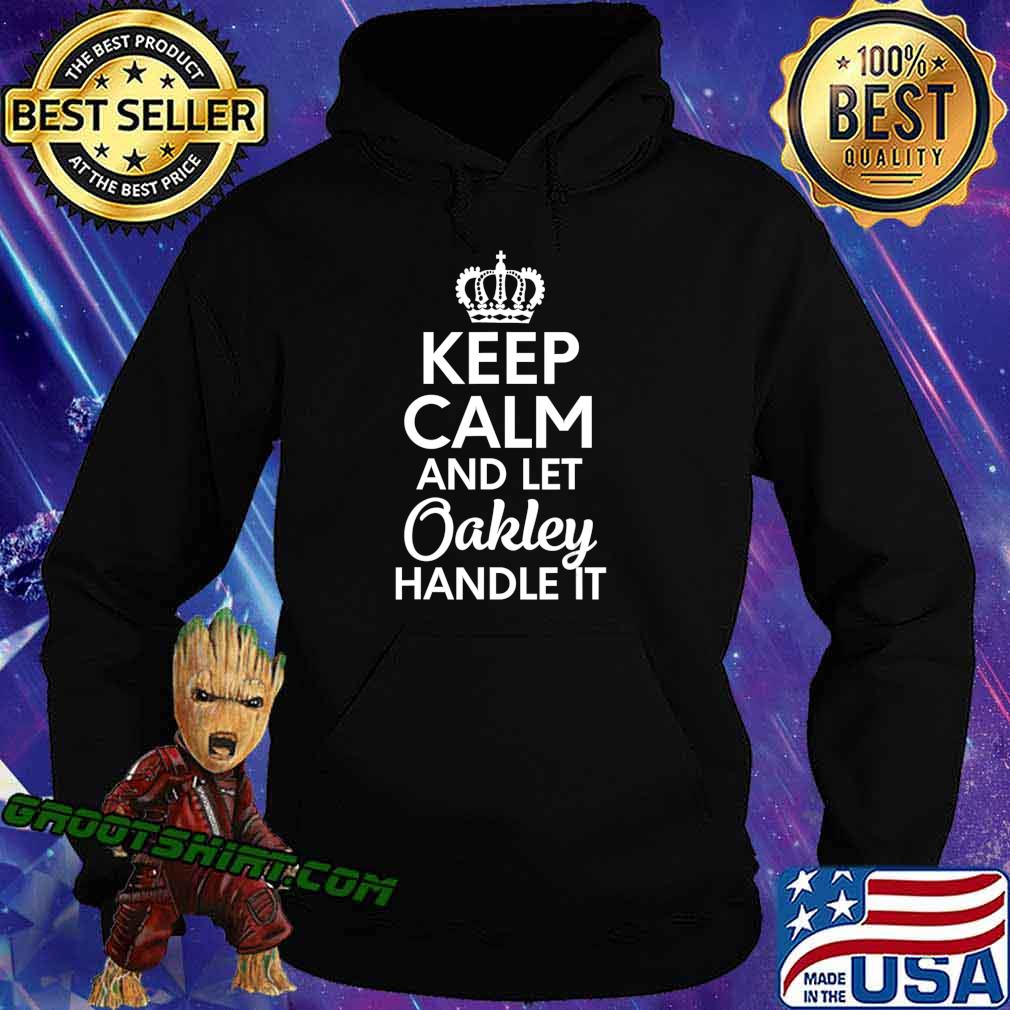 Oakley Name, Keep Calm And Let Oakley Handle It T-Shirt Hoodie