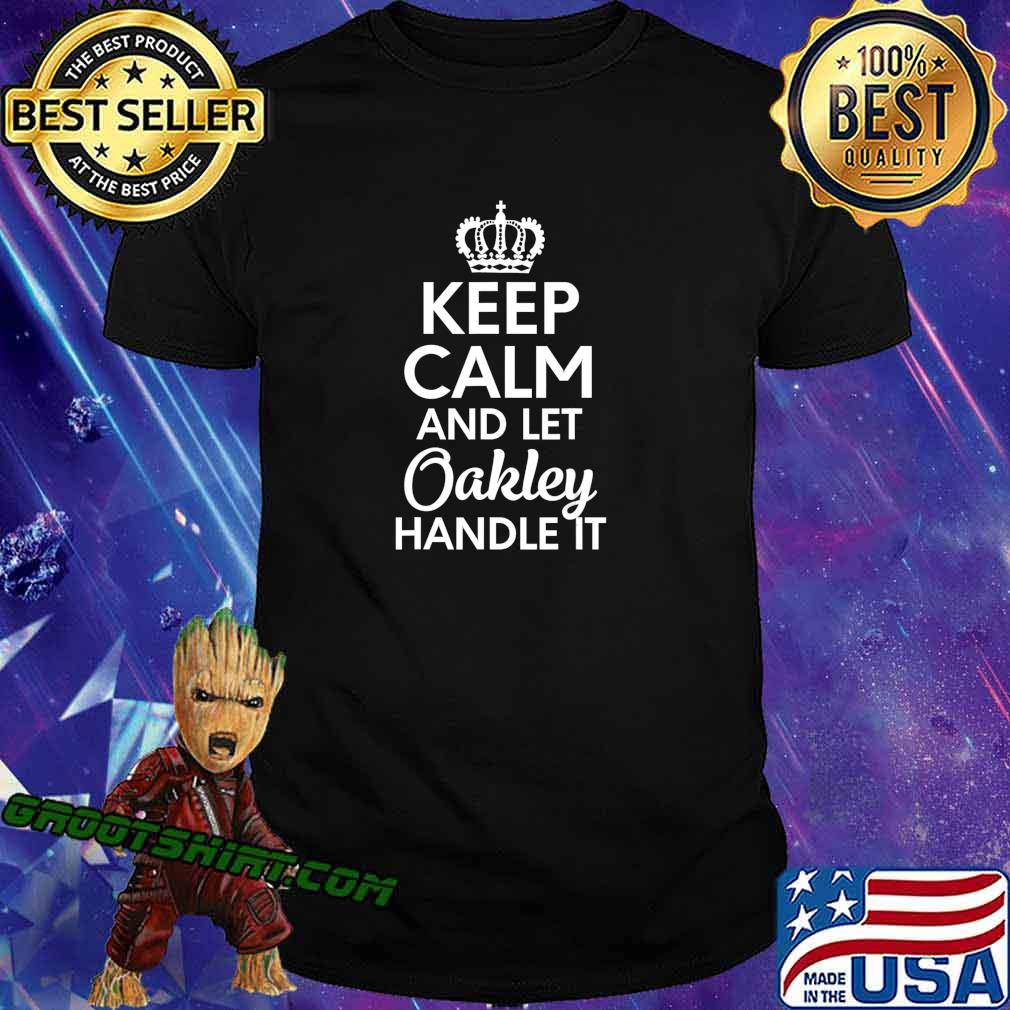 Oakley Name, Keep Calm And Let Oakley Handle It T-Shirt