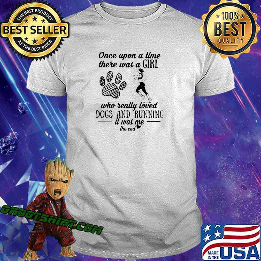 Once upon a time there was girl who really loved dogs and running it was me the end hearts shirt
