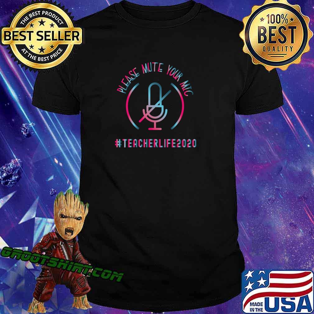 Quarantine Teacher Gift Mute Your Mic Teacher Life 2020 T-Shirt