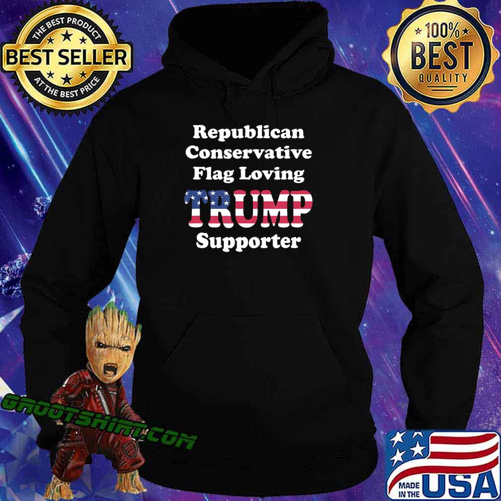 REPUBLICAN CONSERVATIVE FLAG LOVING 2020 TRUMP SUPPORTER T-Shirt Hoodie