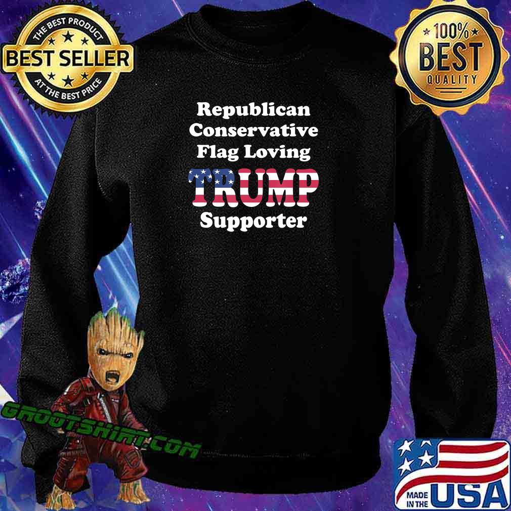 REPUBLICAN CONSERVATIVE FLAG LOVING 2020 TRUMP SUPPORTER T-Shirt Sweatshirt