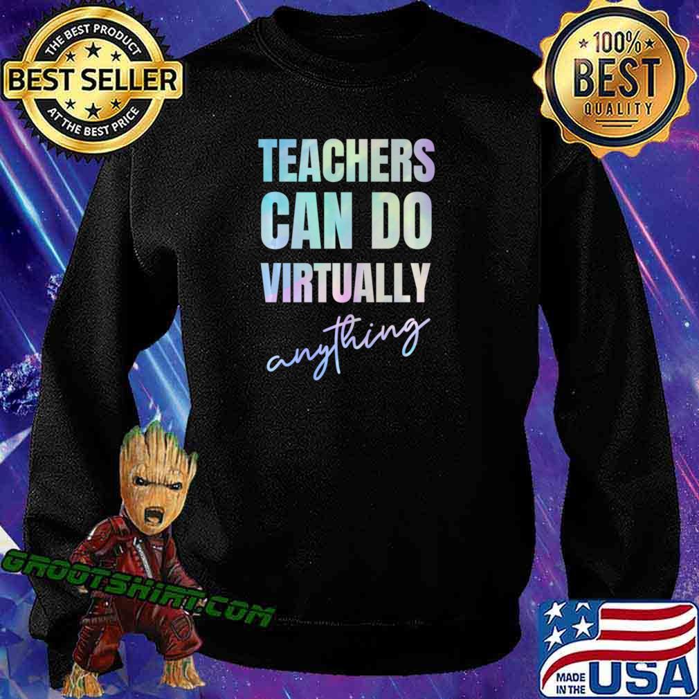 Teachers Can Do Virtually Anything Long Sleeve T-Shirt Sweatshirt