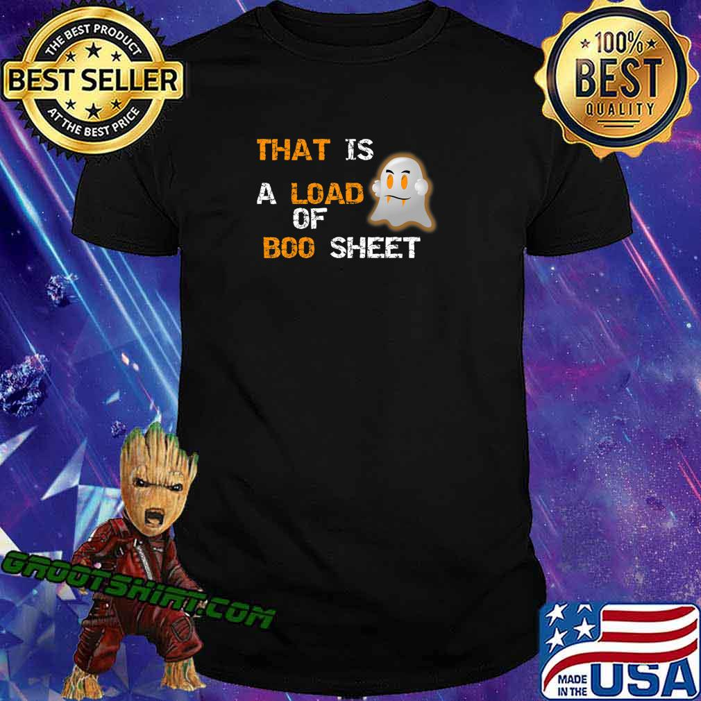 That is A Load Of Boo Sheet with Ghost Funny Halloween Quote T-Shirt