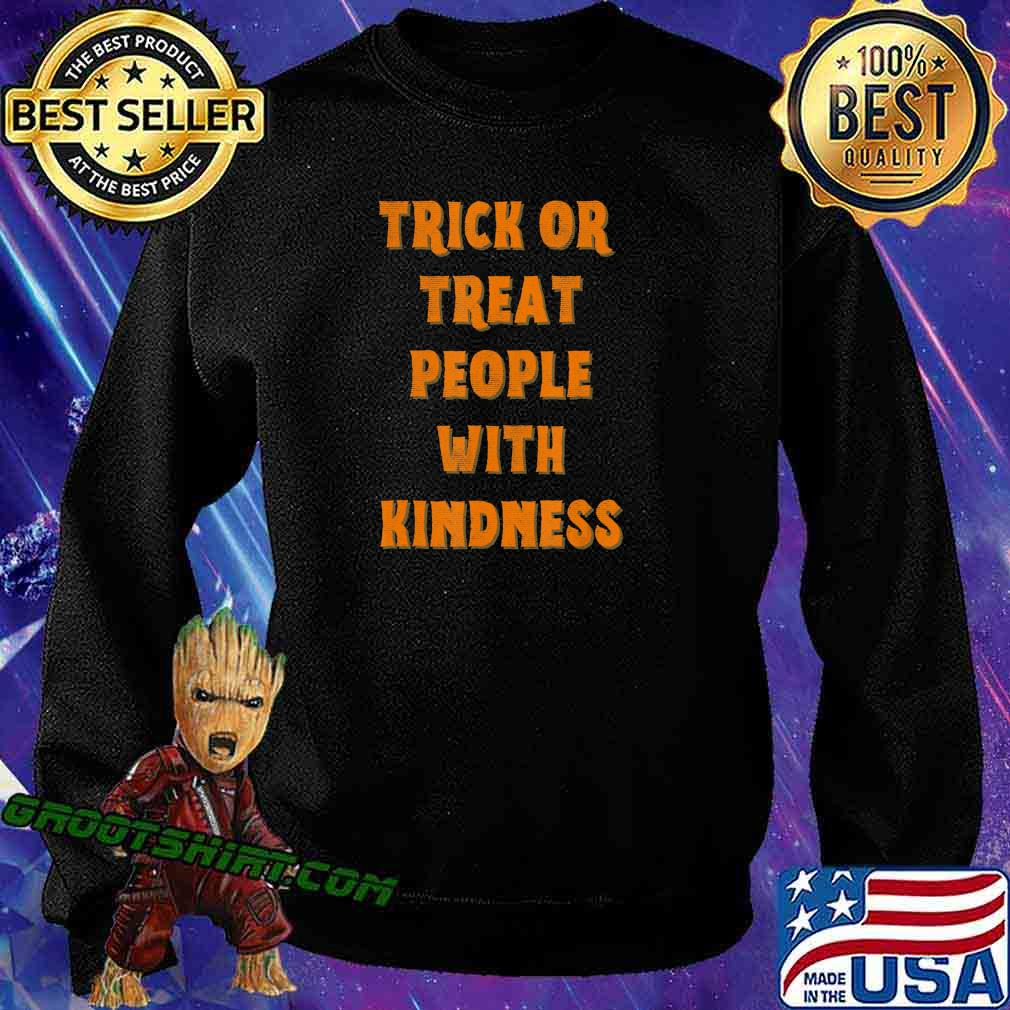 Trick Or Treat People With Kindness Funny Halloween T-Shirt Sweatshirt
