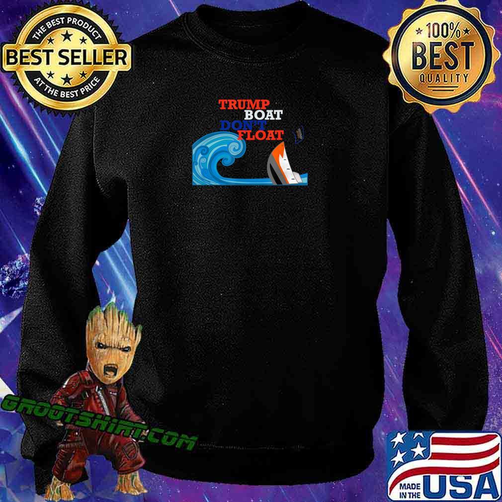 Trump Boat Dont Float Funny Anti Trump Parody Gift T-Shirt Sweatshirt