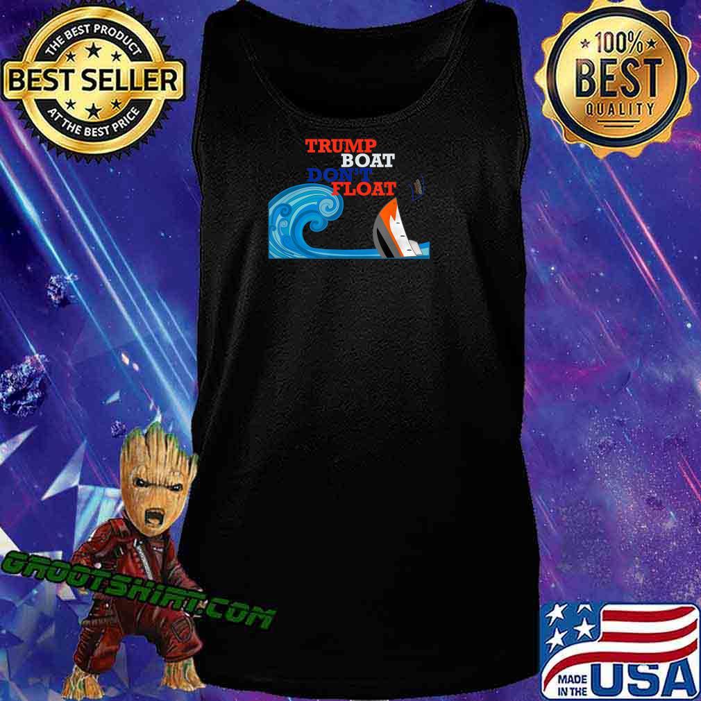 Trump Boat Dont Float Funny Anti Trump Parody Gift T-Shirt Tank Top
