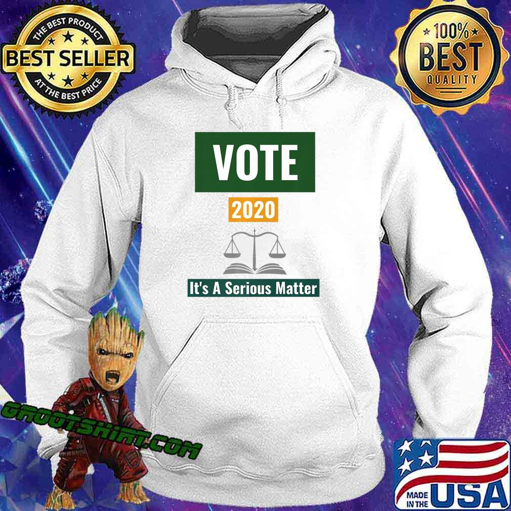 Vote 2020 It's A Serious Matter Premium T-Shirt Hoodie