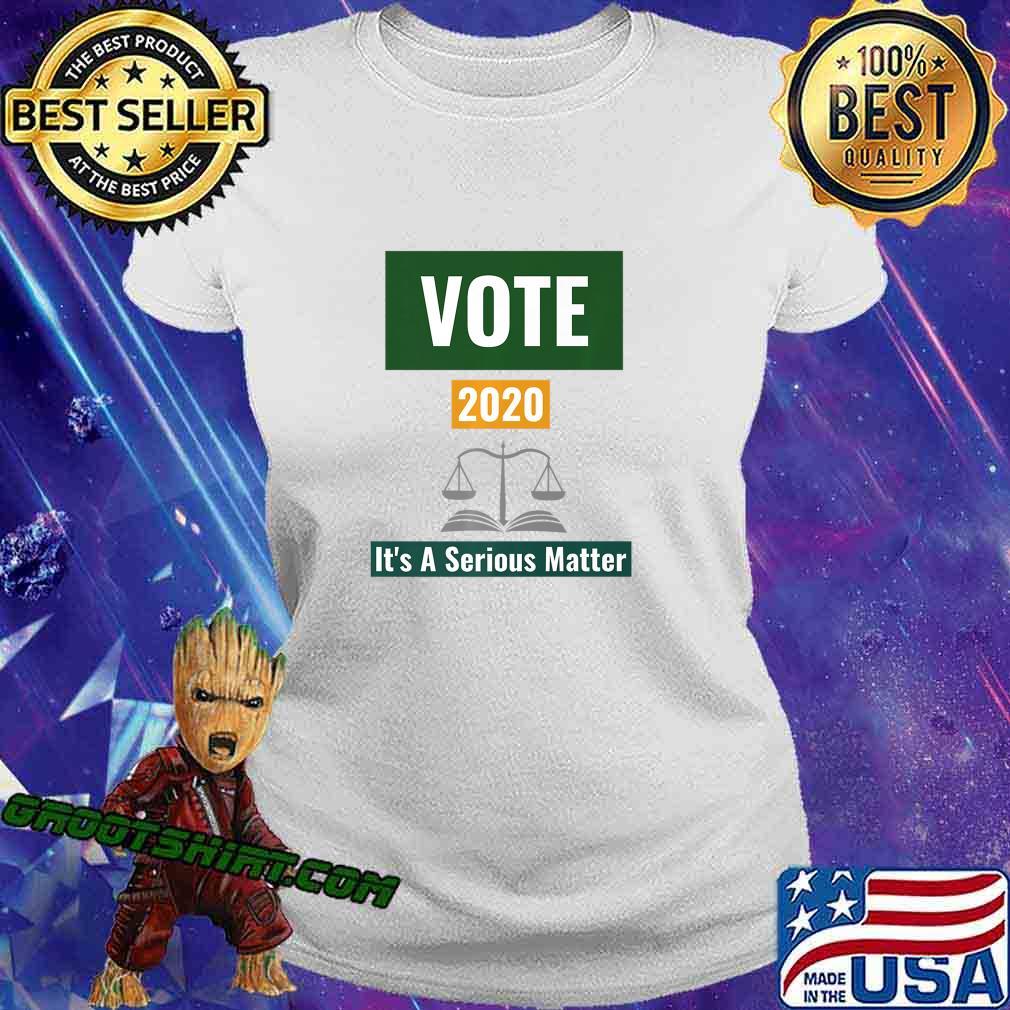 Vote 2020 It's A Serious Matter Premium T-Shirt Ladiestee