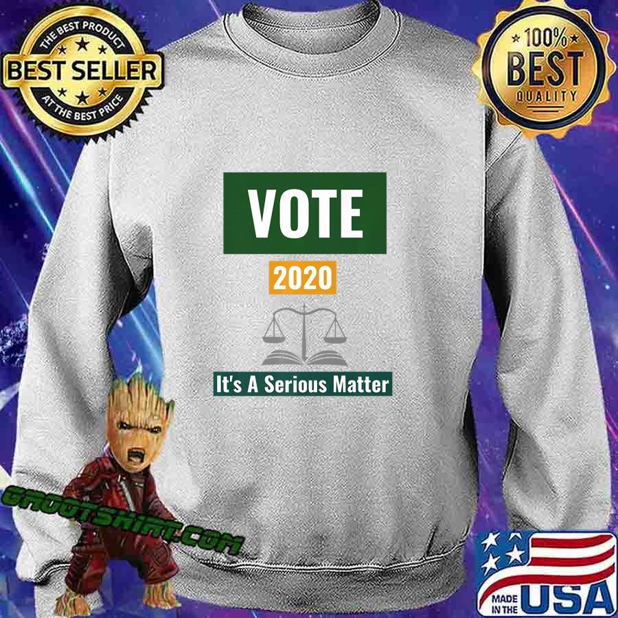 Vote 2020 It's A Serious Matter Premium T-Shirt Sweatshirt