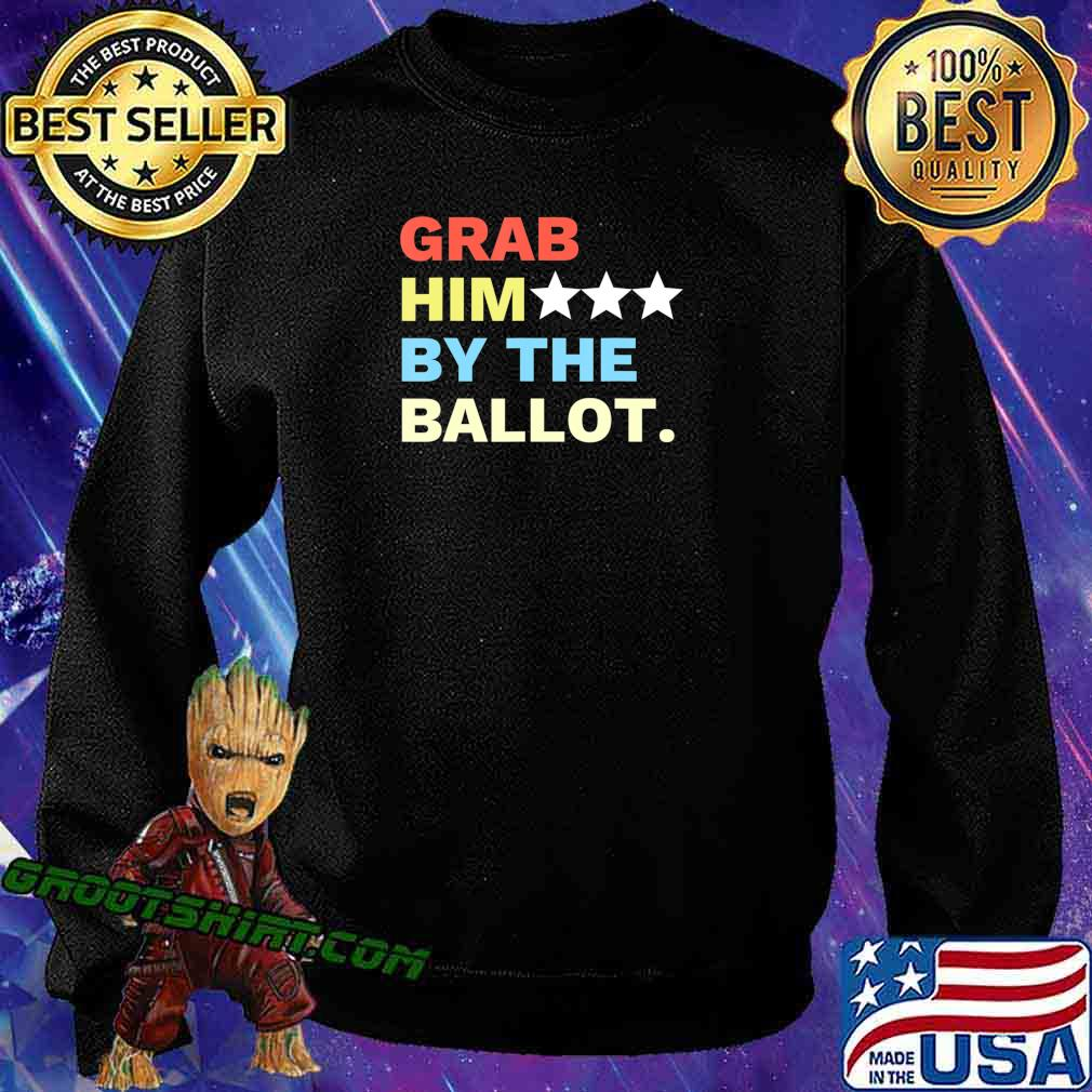 Vote Grab Him By The... T-Shirt Sweatshirt