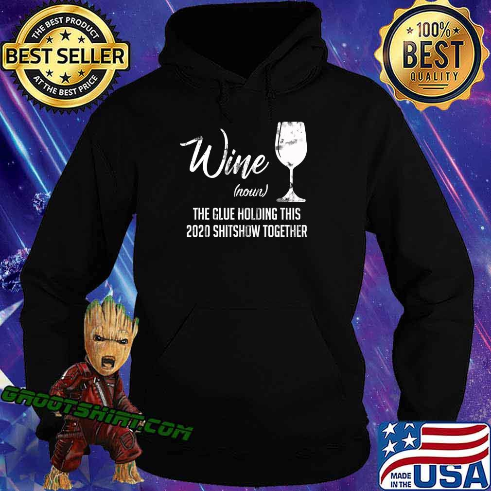 Wine (Noun) The Glues Holding This 2020 Shitshow Together T-Shirt Hoodie