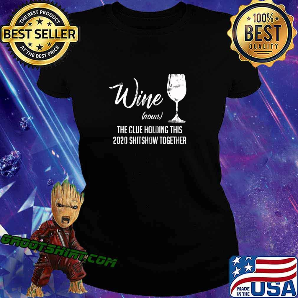 Wine (Noun) The Glues Holding This 2020 Shitshow Together T-Shirt Ladiestee