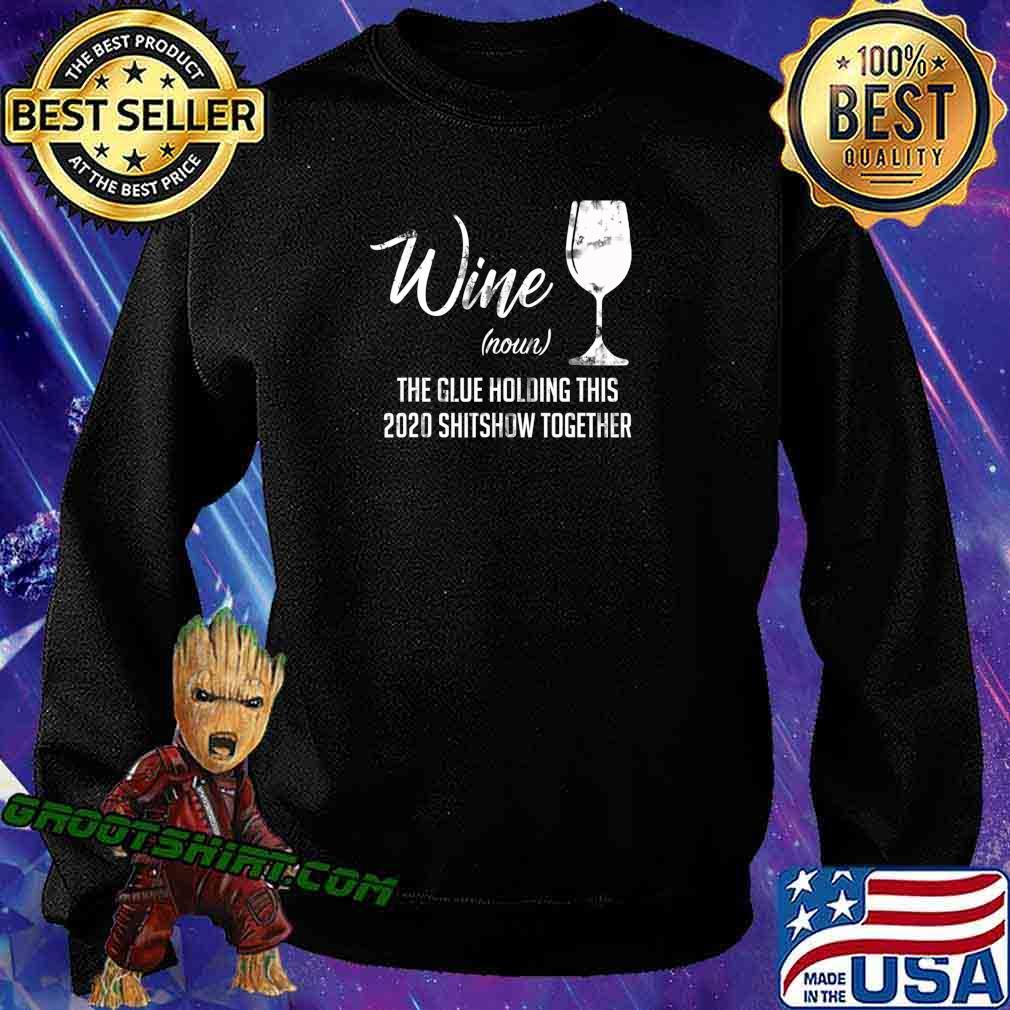 Wine (Noun) The Glues Holding This 2020 Shitshow Together T-Shirt Sweatshirt