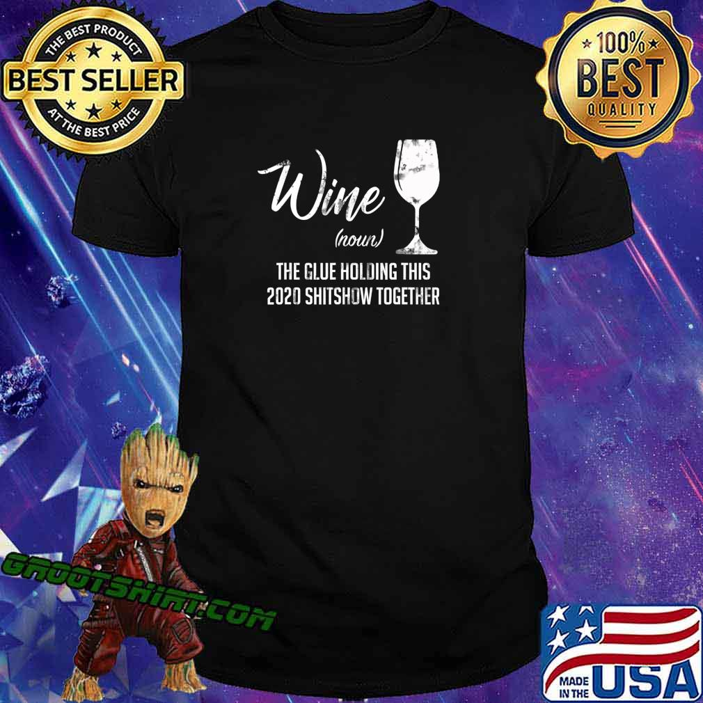Wine (Noun) The Glues Holding This 2020 Shitshow Together T-Shirt