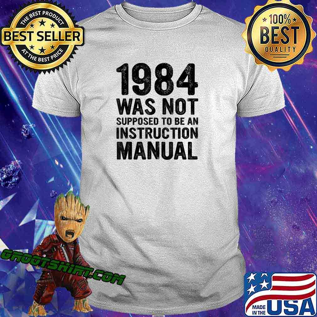 1984 Was Not Supposed To Be An Instruction Manual Funny Gift T-Shirt