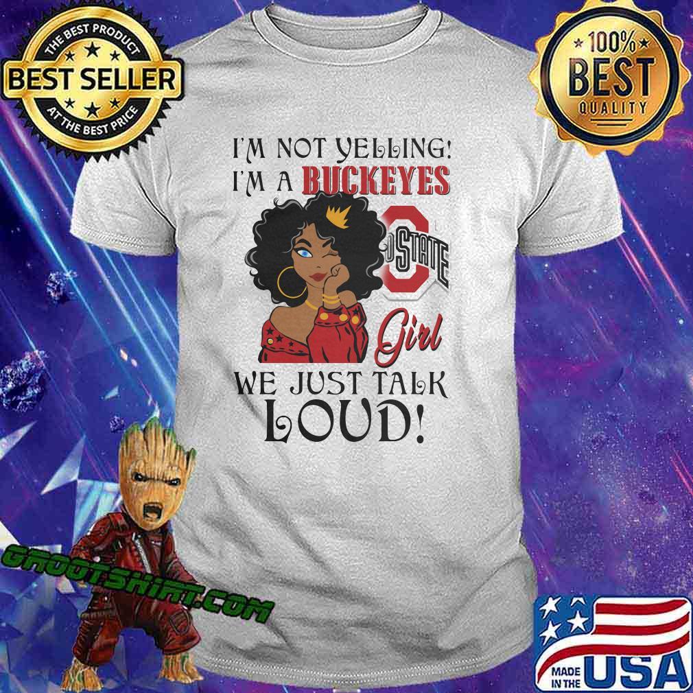 Black woman i'm not yelling i'm a buckeyes we just talk loud shirt