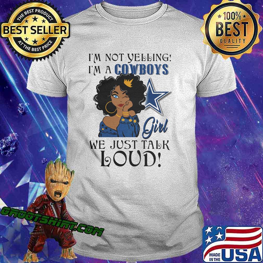 Black woman i'm not yelling i'm a dallas cowboys we just talk loud shirt