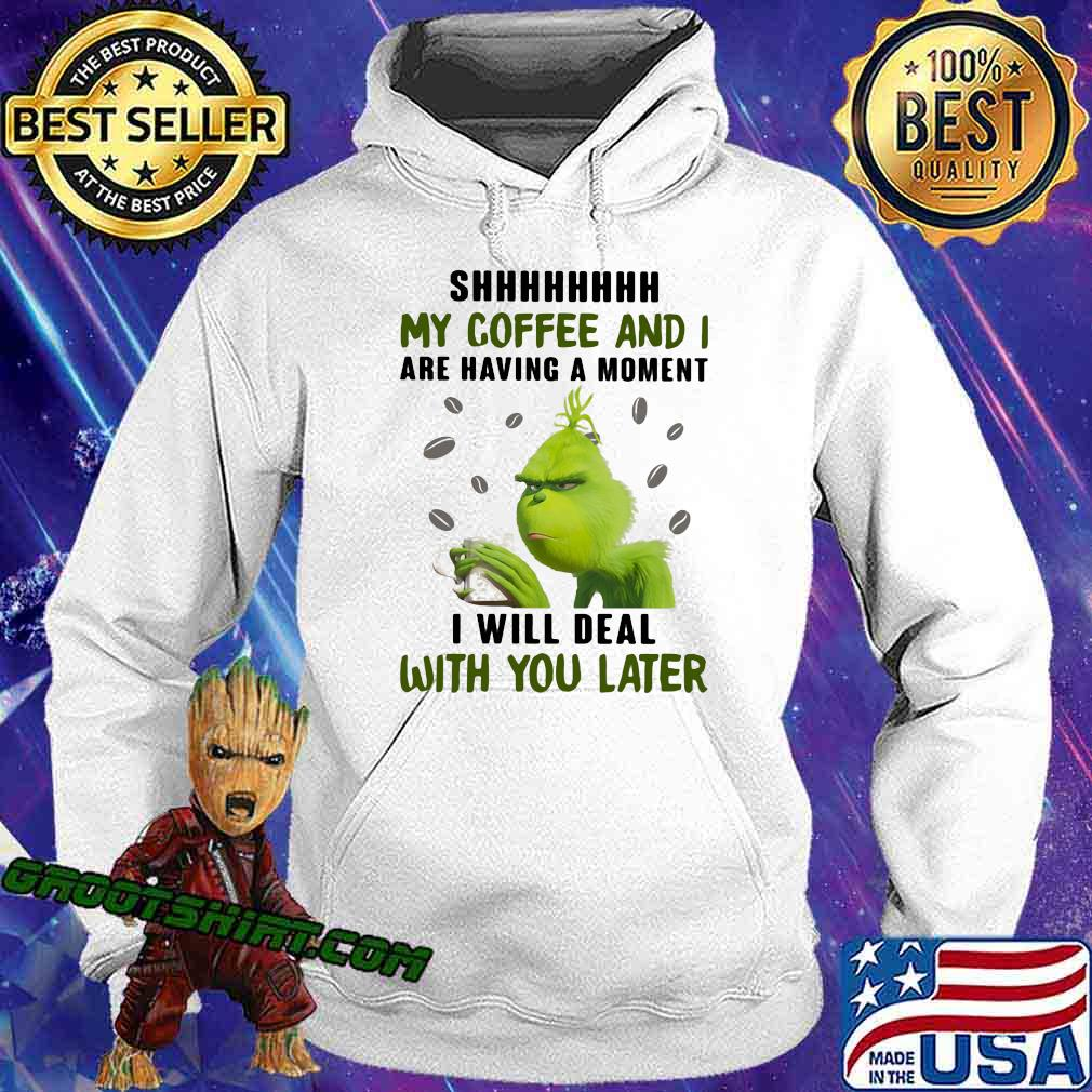 Grinch shhh my coffee and i are having a moment i will deal with you later s Hoodie