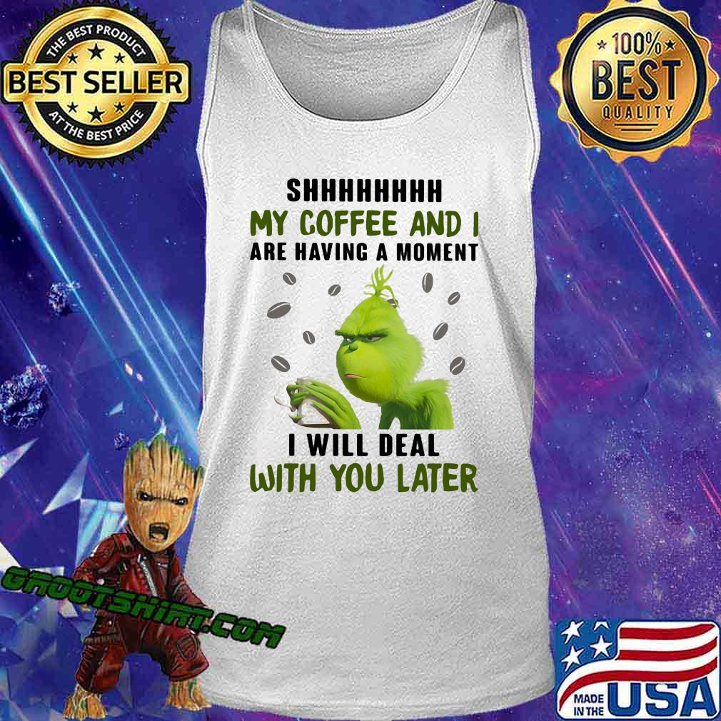 Grinch shhh my coffee and i are having a moment i will deal with you later s Tank Top