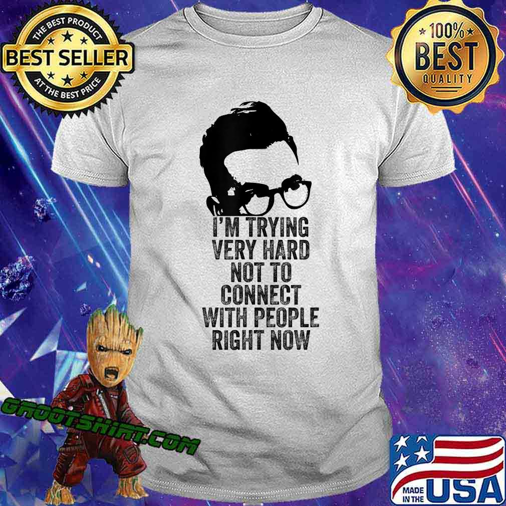 I'm Trying Very Hard Not to Connect with People Right Now T-Shirt
